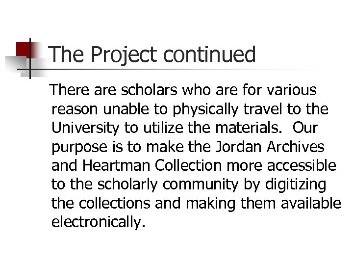 The Project continued There are scholars who are for various reason unable to physically