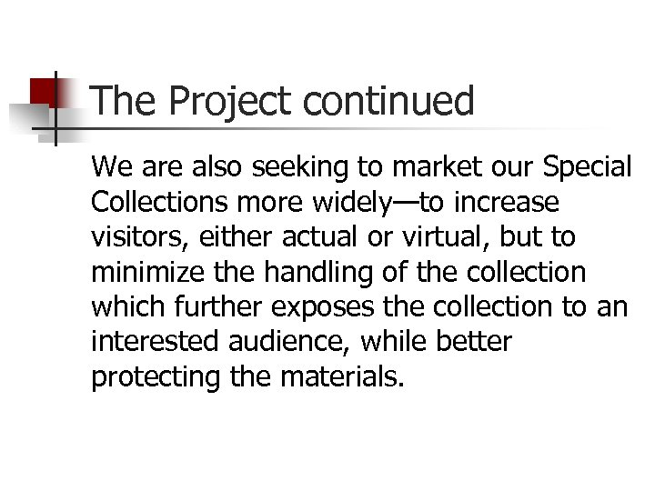 The Project continued We are also seeking to market our Special Collections more widely—to
