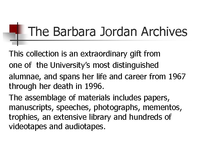 The Barbara Jordan Archives This collection is an extraordinary gift from one of the