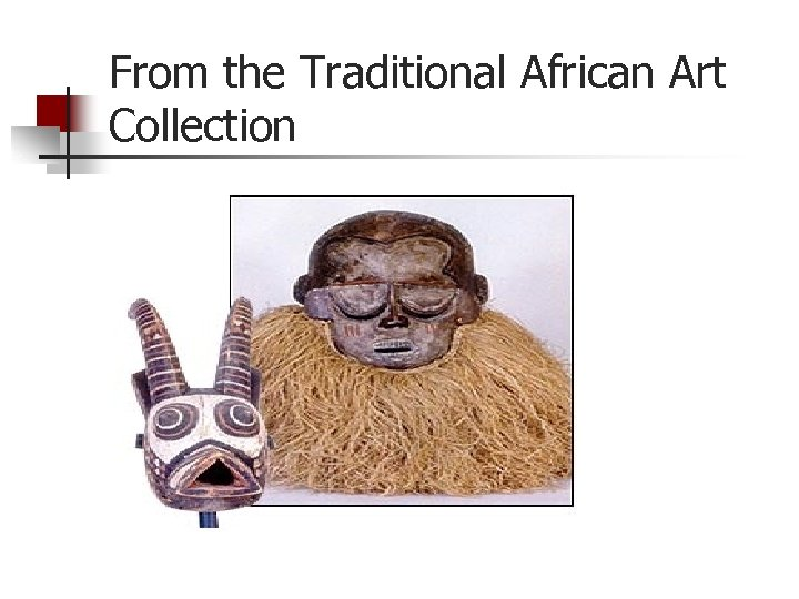 From the Traditional African Art Collection