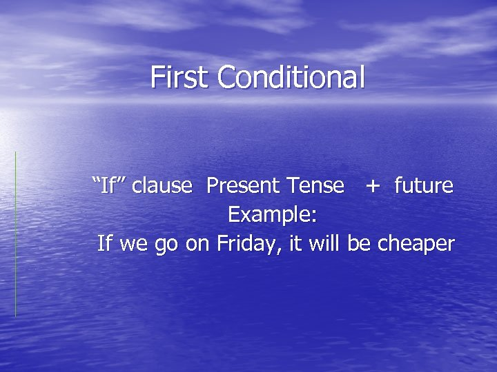 """First Conditional """"If"""" clause Present Tense + future Example: If we go on Friday,"""