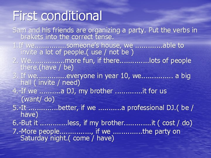 First conditional Sam and his friends are organizing a party. Put the verbs in