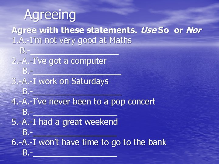 Agreeing Agree with these statements. Use So or Nor 1. A. -I'm not very