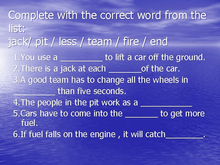 Complete with the correct word from the list: jack/ pit / less / team