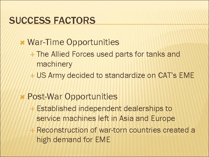 SUCCESS FACTORS War-Time Opportunities The Allied Forces used parts for tanks and machinery US