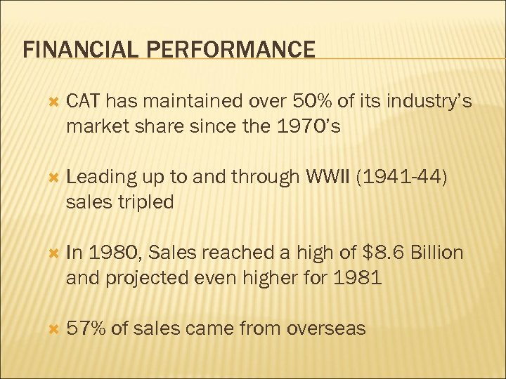 FINANCIAL PERFORMANCE CAT has maintained over 50% of its industry's market share since the