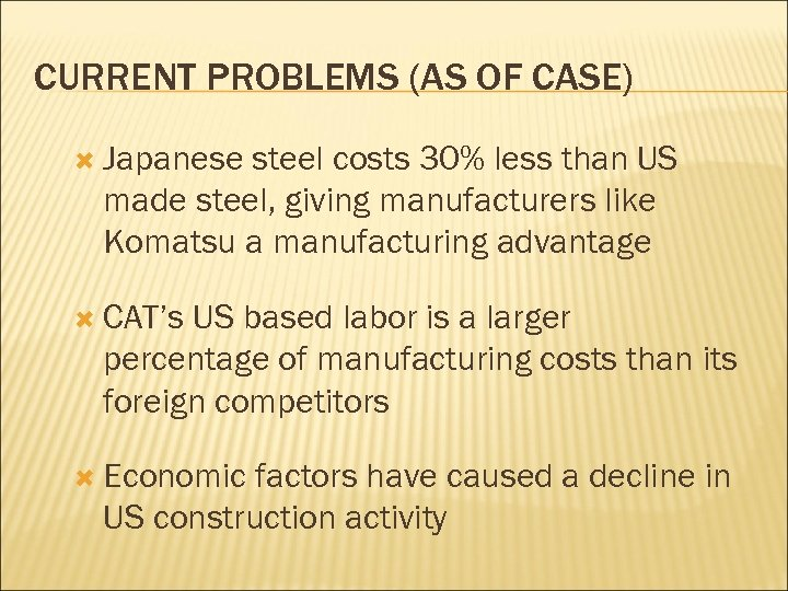 CURRENT PROBLEMS (AS OF CASE) Japanese steel costs 30% less than US made steel,