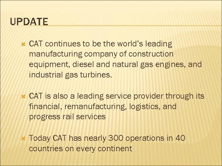 UPDATE CAT continues to be the world's leading manufacturing company of construction equipment, diesel