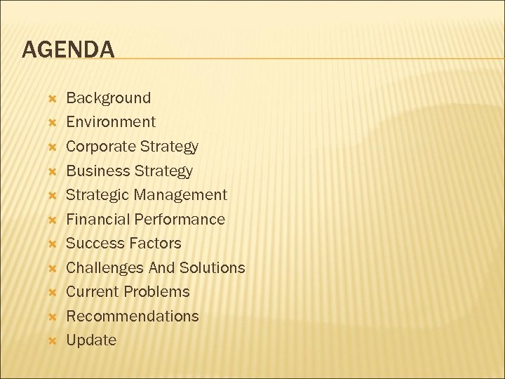 AGENDA Background Environment Corporate Strategy Business Strategy Strategic Management Financial Performance Success Factors Challenges