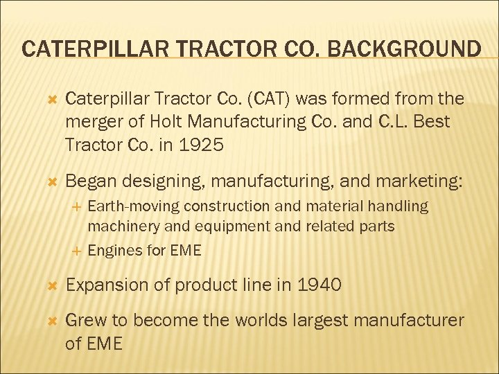 CATERPILLAR TRACTOR CO. BACKGROUND Caterpillar Tractor Co. (CAT) was formed from the merger of