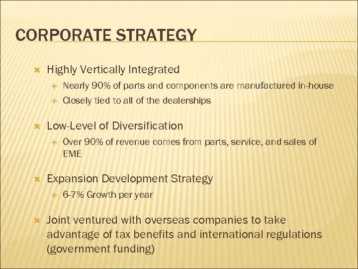 CORPORATE STRATEGY Highly Vertically Integrated Low-Level of Diversification Over 90% of revenue comes from
