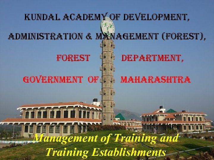 kundal academy of development, administration & management (forest), forest government of department, maharashtra Management