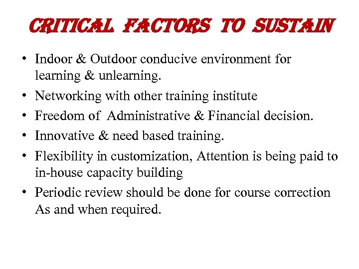 critical Factors to sustain • Indoor & Outdoor conducive environment for learning & unlearning.