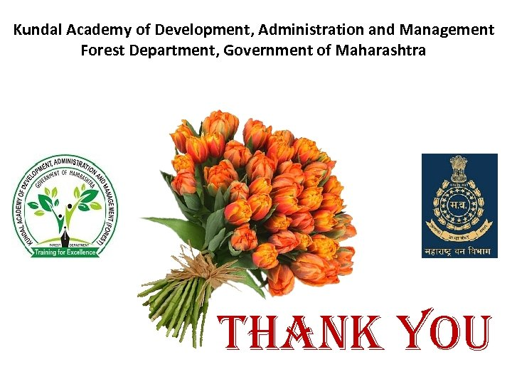 Kundal Academy of Development, Administration and Management Forest Department, Government of Maharashtra thank you