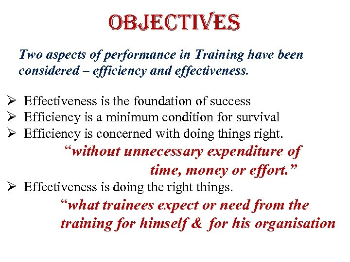 objectives Two aspects of performance in Training have been considered – efficiency and effectiveness.