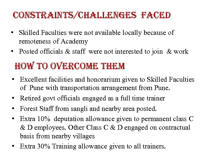 constraints/challenges faced • Skilled Faculties were not available locally because of remoteness of Academy