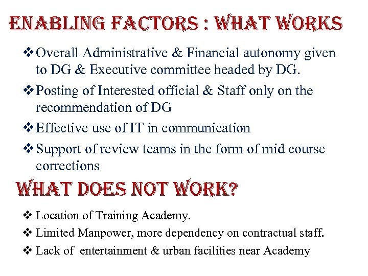 enabling factors : what works v Overall Administrative & Financial autonomy given to DG