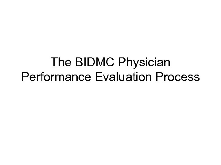 The BIDMC Physician Performance Evaluation Process