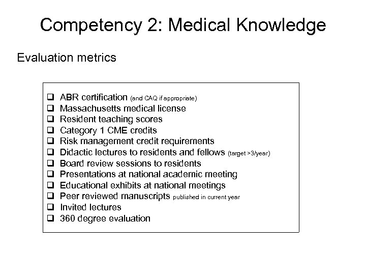 Competency 2: Medical Knowledge Evaluation metrics q q q ABR certification (and CAQ if