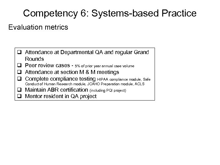 Competency 6: Systems-based Practice Evaluation metrics q Attendance at Departmental QA and regular Grand
