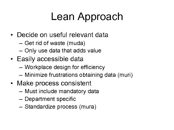 Lean Approach • Decide on useful relevant data – Get rid of waste (muda)