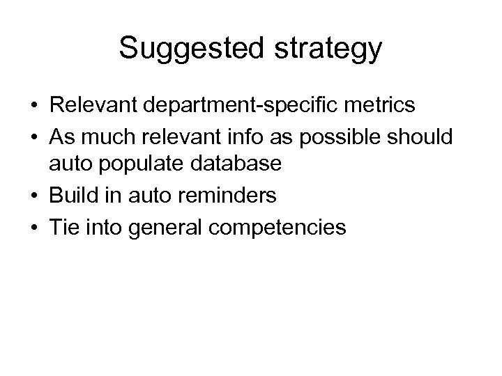 Suggested strategy • Relevant department-specific metrics • As much relevant info as possible should