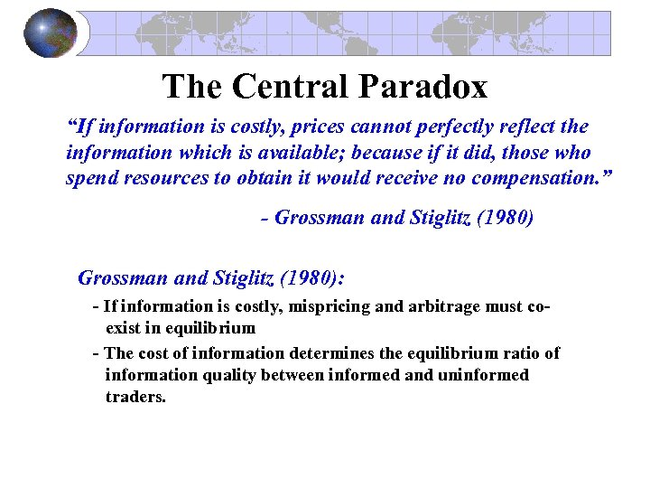 "The Central Paradox ""If information is costly, prices cannot perfectly reflect the information which"