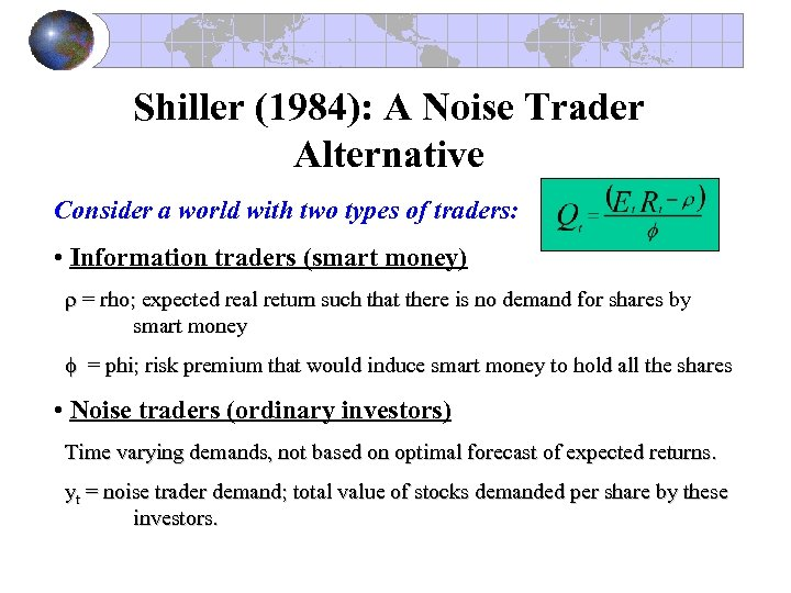Shiller (1984): A Noise Trader Alternative Consider a world with two types of traders: