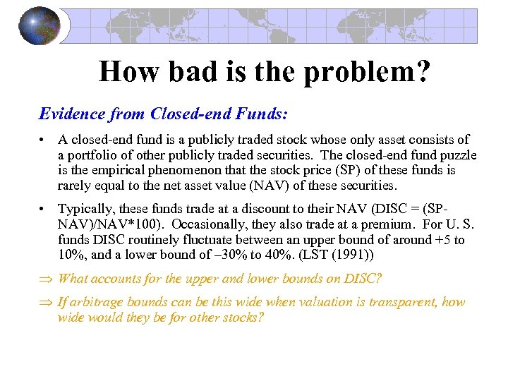 How bad is the problem? Evidence from Closed-end Funds: • A closed-end fund is