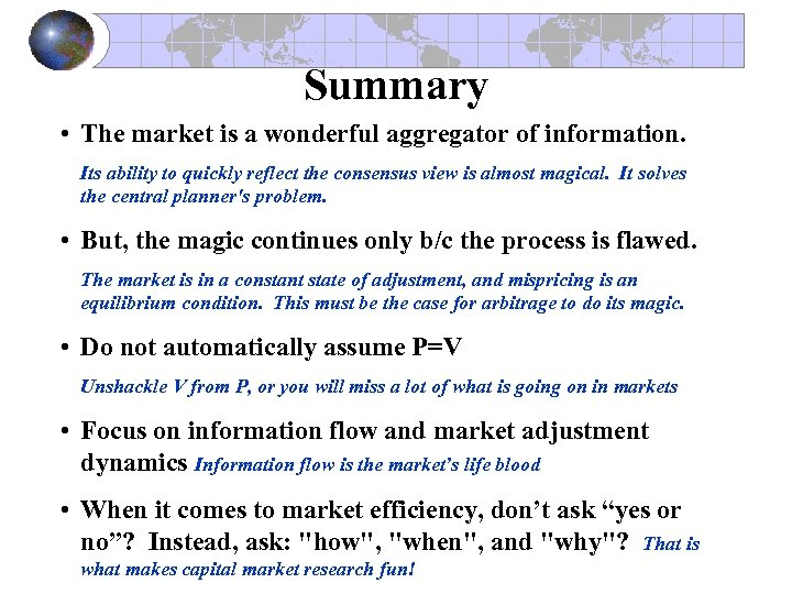 Summary • The market is a wonderful aggregator of information. Its ability to quickly
