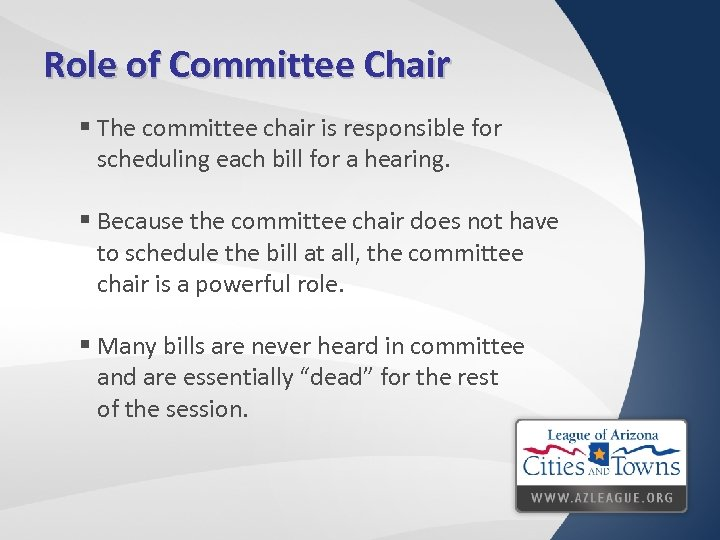 Role of Committee Chair § The committee chair is responsible for scheduling each bill