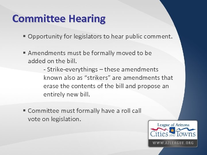 Committee Hearing § Opportunity for legislators to hear public comment. § Amendments must be