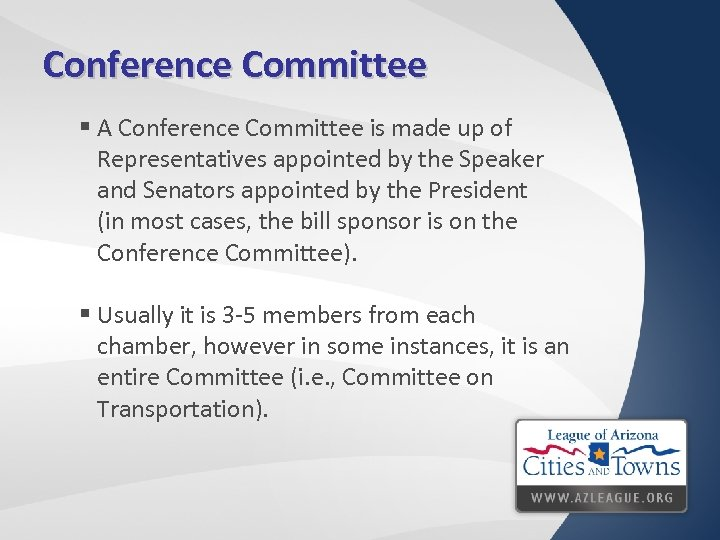 Conference Committee § A Conference Committee is made up of Representatives appointed by the