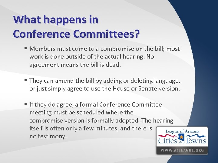 What happens in Conference Committees? § Members must come to a compromise on the