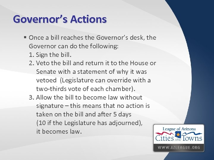 Governor's Actions § Once a bill reaches the Governor's desk, the Governor can do