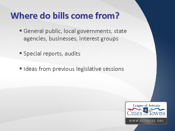 Where do bills come from? § General public, local governments, state agencies, businesses, interest