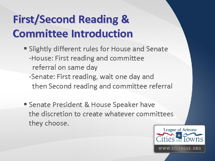 First/Second Reading & Committee Introduction § Slightly different rules for House and Senate -House: