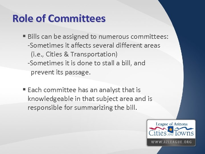 Role of Committees § Bills can be assigned to numerous committees: -Sometimes it affects