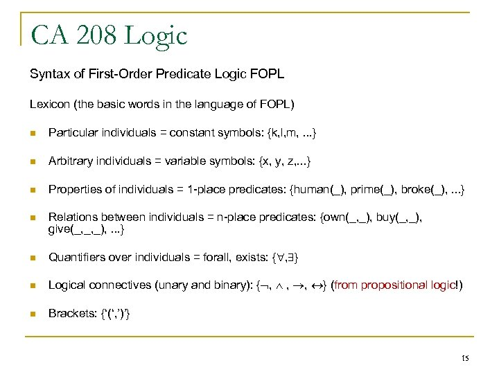 CA 208 Logic Syntax of First-Order Predicate Logic FOPL Lexicon (the basic words in