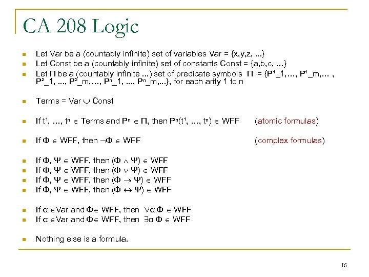 CA 208 Logic n n n Let Var be a (countably infinite) set of