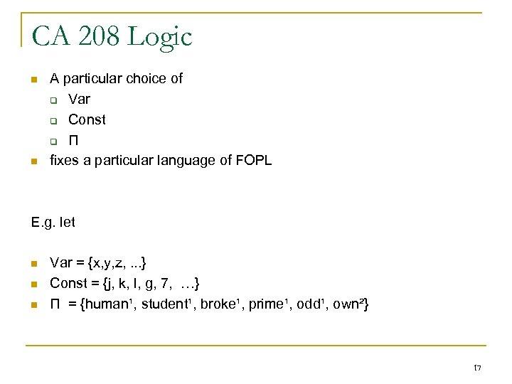 CA 208 Logic n n A particular choice of q Var q Const q
