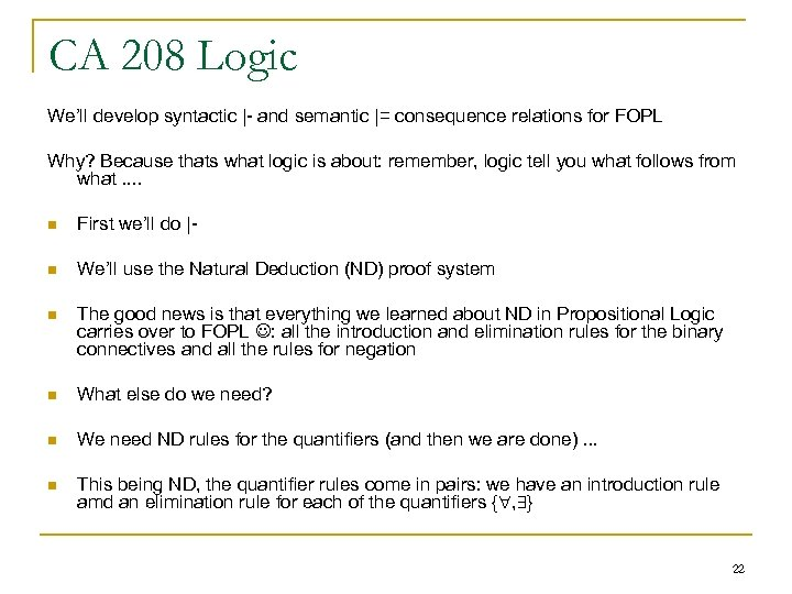 CA 208 Logic We'll develop syntactic |- and semantic |= consequence relations for FOPL
