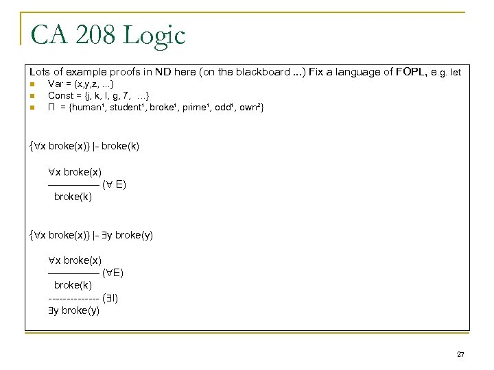 CA 208 Logic Lots of example proofs in ND here (on the blackboard. .