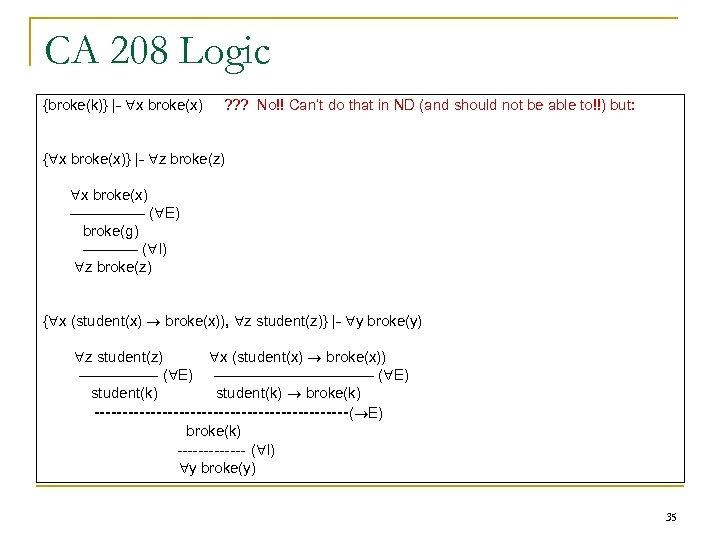 CA 208 Logic {broke(k)} |- x broke(x) ? ? ? No!! Can't do that