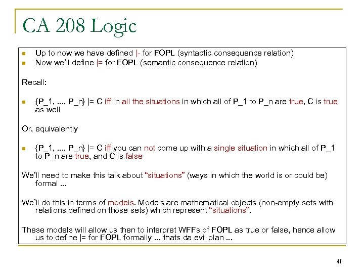 CA 208 Logic n n Up to now we have defined |- for FOPL
