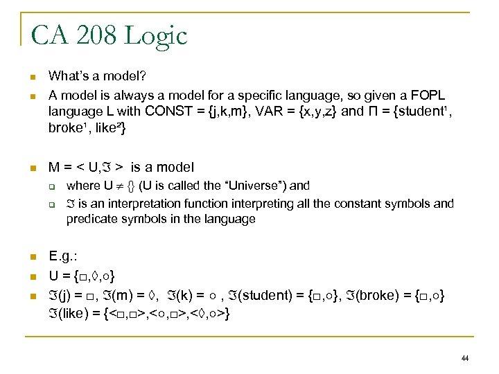 CA 208 Logic n n What's a model? A model is always a model