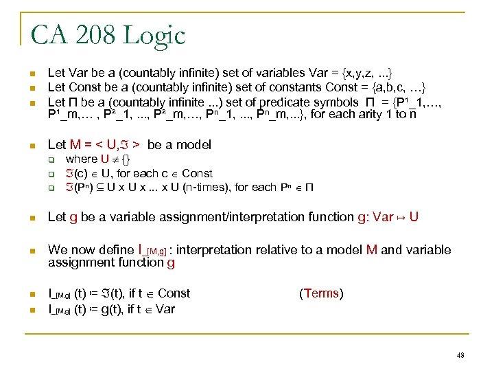 CA 208 Logic n n Let Var be a (countably infinite) set of variables