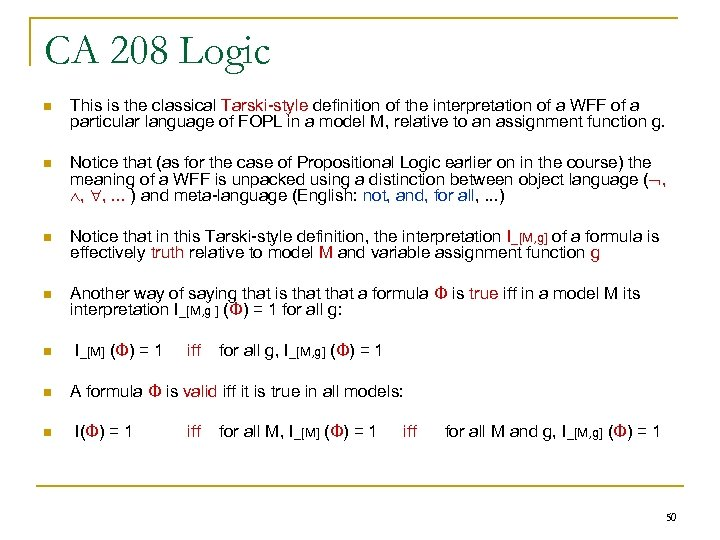 CA 208 Logic n This is the classical Tarski-style definition of the interpretation of