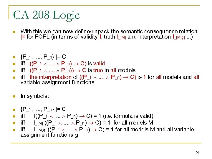 CA 208 Logic n With this we can now define/unpack the semantic consequence relation