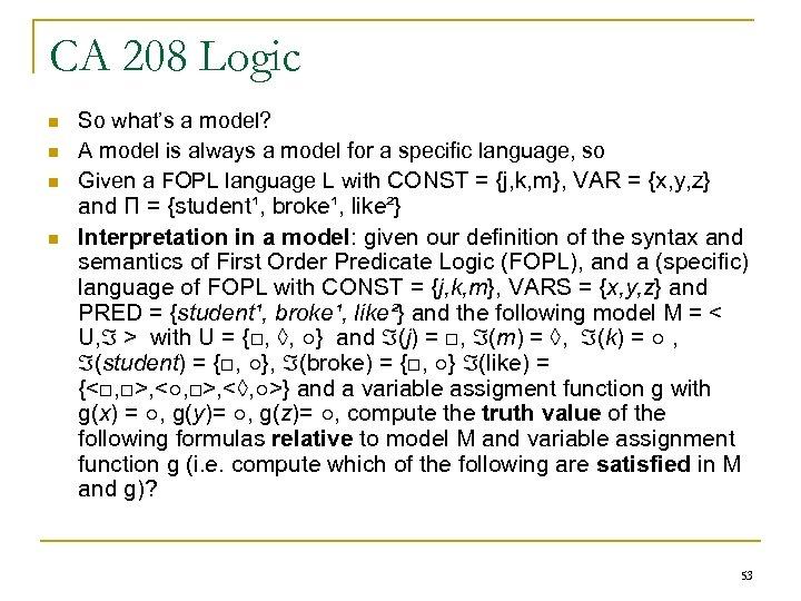 CA 208 Logic n n So what's a model? A model is always a